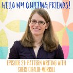 "Sheri Cifaldi-Morrill on the ""Hello My Quilting Friends"" podcast hosted by Leah Day."